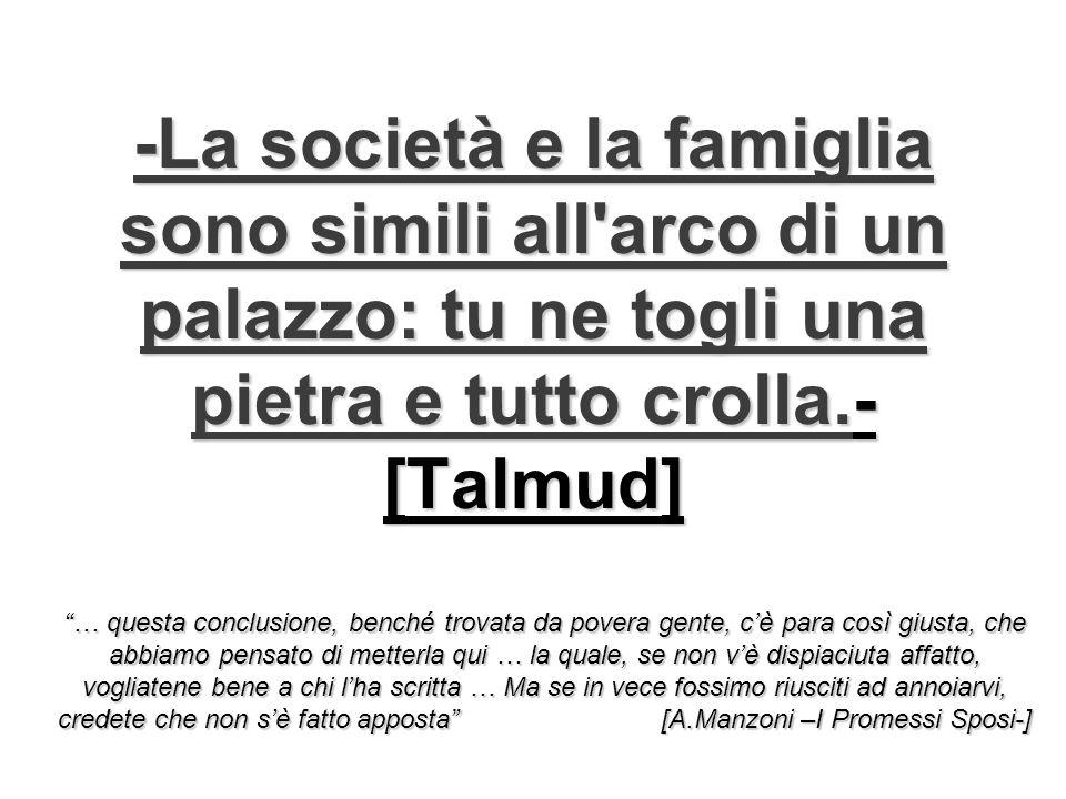 -La società e la famiglia sono simili all arco di un palazzo: tu ne togli una pietra e tutto crolla.- [Talmud]